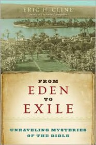 From Eden to Exile: Unraveling Mysteries of the Bible - Eric H. Cline