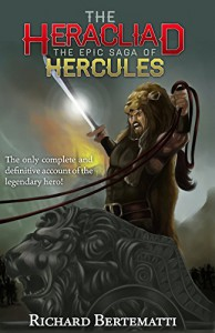 The Heracliad: The Epic Saga of Hercules - Richard Bertematti