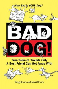 Bad Dog!: True Tales of Trouble Only a Best Friend Can Get Away With (Howell reference books) - Douglas E. Brown