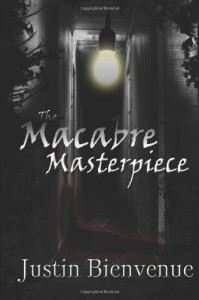 The Macabre Masterpiece: Poems of Horror and Gore - Justin Bienvenue