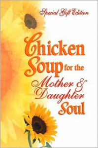 Chicken Soup for the Mother & Daughter Soul: Stories to Warm the Heart and Inspire the Spirit - Jack Canfield, Frances Firman Salorio
