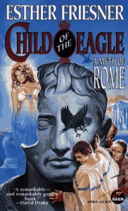 Child of the Eagle: A Myth of Rome - Esther M. Friesner