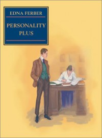 Personality Plus: Some Experiences of Emma McChesney and Her Son, Jock - Edna Ferber