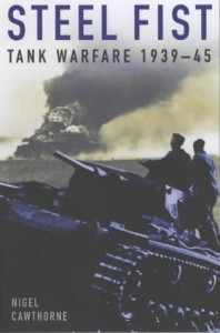 Steel Fist: Tank Warfare  1939 - 1945 - Nigel Cawthorne