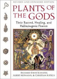 Plants of the Gods: Their Sacred, Healing, and Hallucinogenic Powers - Richard Evans Schultes, Albert Hofmann, Christian Rätsch
