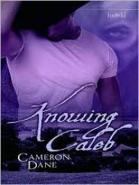 Knowing Caleb - Cameron Dane