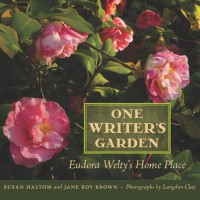 One Writer's Garden: Eudora Welty's Home Place - Susan Haltom, Jane Roy Brown, Langdon Clay