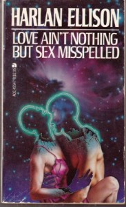 Love Ain't Nothing But Sex Misspelled - Harlan Ellison