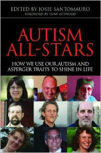 Autism All-Stars: How We Use Our Autism and Asperger Traits to Shine in Life - Jose Santomauro, Tony Attwood