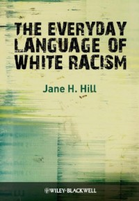 The Everyday Language of White Racism - Jane H. Hill