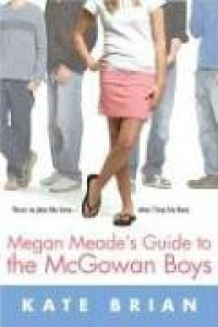 Megan Meade's Guide to the McGowan Boys - Kate Brian