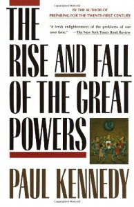 The Rise & Fall of the Great Powers: Economic Change & Military Conflict from 1500 to 2000 - Paul M. Kennedy