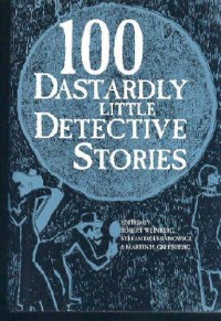 100 Dastardly Little Detective Stories - Robert H. Weinberg;Stefan R. Dziemianowicz