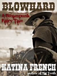 "Blowhard: A Steampunk Fairy Tale - Katina ""Kat"" French"
