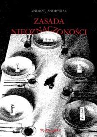 Zasada nieoznaczoności - Andrzej Andrysiak
