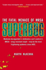 Superbug: The Fatal Menace of MRSA - Maryn McKenna