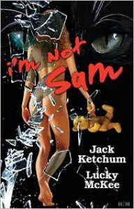 I'm Not Sam - Jack Ketchum, Lucky McKee