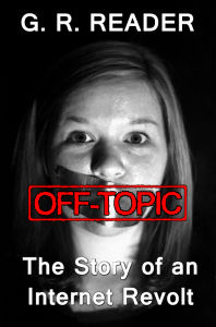 OFF-TOPIC: The Story of an Internet Revolt by G.R. Reader - G.R. Reader
