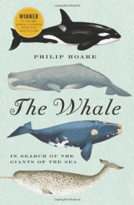 The Whale: In Search of the Giants of the Sea - Philip Hoare