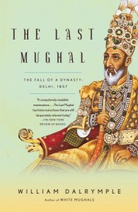 The Last Mughal: The Fall of a Dynasty: Delhi, 1857 - William Dalrymple