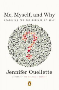 Me, Myself, and Why: Searching for the Science of Self - Jennifer Ouellette