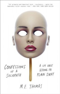 Confessions of a Sociopath: A Life Spent Hiding in Plain Sight - M. E. Thomas