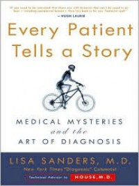 Every Patient Tells A Story: Medical Mysteries and the Art of Diagnosis (Audio) - Lisa Sanders
