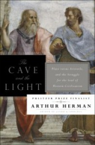 The Cave and the Light; Plato Versus Aristotle, and the Struggle for the Soul of Western Civilization - Arthur Herman