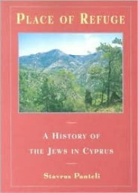 Place of Refuge: A History of the Jews in Cyprus - Stavros Panteli