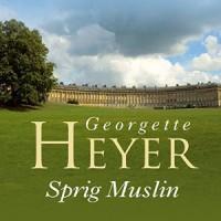 Sprig Muslin - Siân Phillips, Georgette Heyer