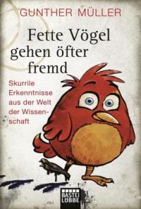 Fette Vögel gehen öfter fremd: Skurrile Erkenntnisse aus der Welt der Wissenschaft - Gunther Müller
