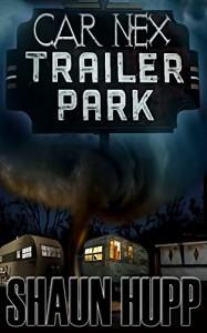 Car Nex: Trailer Park (The Car Nex Story Series Book 4) - Shaun Hupp, Terry M. West