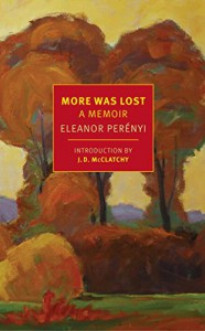 More Was Lost: A Memoir - Eleanor Perenyi, J.D. McClatchy