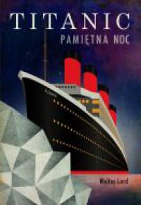 Titanic. Pamiętna noc - Walter Lord