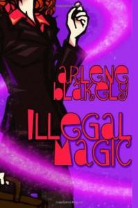 Illegal Magic - Arlene Blakely