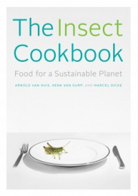 The Insect Cookbook: Food for a Sustainable Planet - Arnold Van Huis