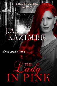 The Lady In Pink (Deadly Ever After Book 2) - J.A. Kazimer