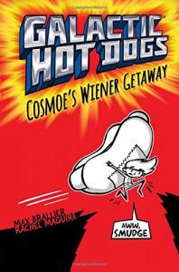 Galactic Hot Dogs 1: Cosmoe's Wiener Getaway - Max Brallier, Rachel Maguire