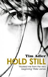 Hold Still - Tim Adler #3: A Psychological Thriller - Tim Adler