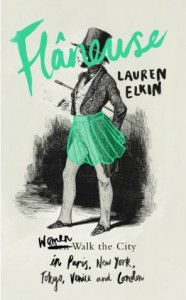 Flâneuse: Women Walk the City in Paris, New York, Tokyo, Venice and London - Lauren Elkin