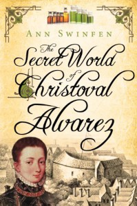 The Secret World of Christoval Alvarez - Ann Swinfen