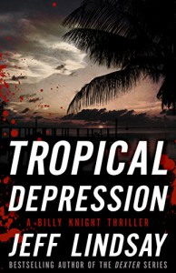 Tropical Depression: A Billy Knight Thriller (Billy Knight Thrillers Book 1) - Jeff Lindsay