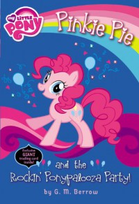 My Little Pony: Pinkie Pie and the Rockin' Ponypalooza Party! - G.M. Berrow