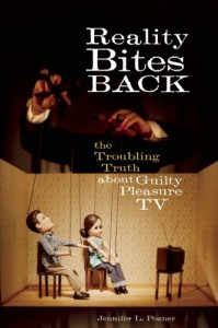 Reality Bites Back: The Troubling Truth About Guilty Pleasure TV - Jennifer L. Pozner