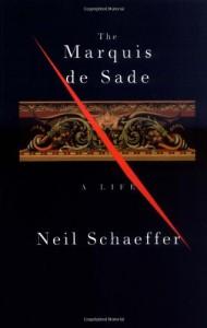 The Marquis de Sade: A Life - Neil Schaeffer