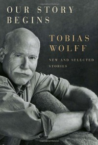 Our Story Begins: New and Selected Stories - Tobias Wolff