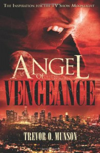 Angel of Vengeance: The Novel  that Inspired the TV Show Moonlight - Trevor O. Munson