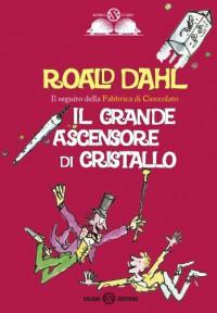 Il grande ascensore di cristallo - Quentin Blake, Pier Francesco Paolini, Roald Dahl