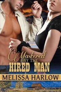 Mastered by the Hired Man - Melissa Harlow