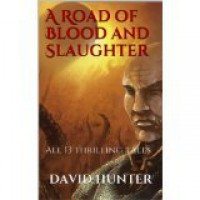 A Road of Blood and Slaughter - David   Hunter